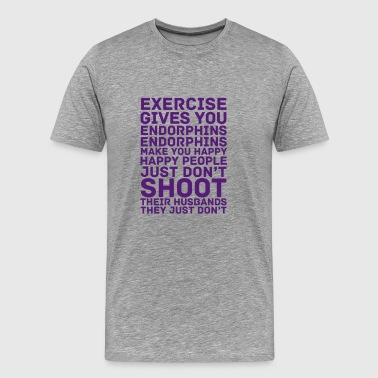Exercise Gives You Endorphins - Men's Premium T-Shirt
