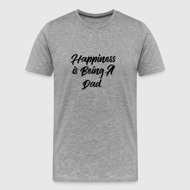 Happiness is being a Dad - Men's Premium T-Shirt