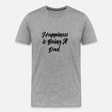Happy Dad Happiness is being a Dad - Men's Premium T-Shirt