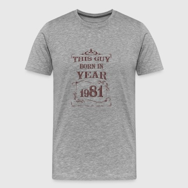 this guy born in year 1981 - Men's Premium T-Shirt