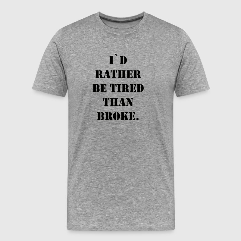 i`d rather be tired than broke - Men's Premium T-Shirt