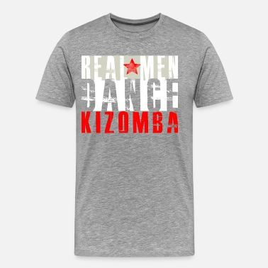 Dance Kizomba Real Men Dance Kizomba - Men's Premium T-Shirt