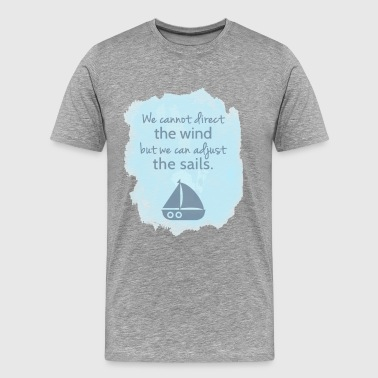 Sail boat Mentality Quote - Men's Premium T-Shirt