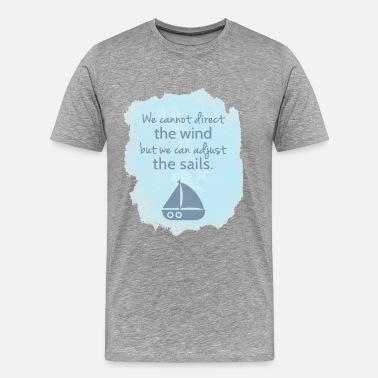 Sailing Quotes Sail boat Mentality Quote - Men's Premium T-Shirt