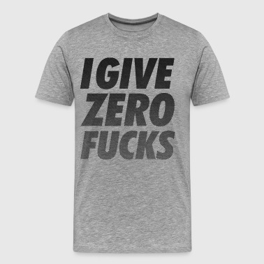 I GIVE ZERO FUCKS - Men's Premium T-Shirt