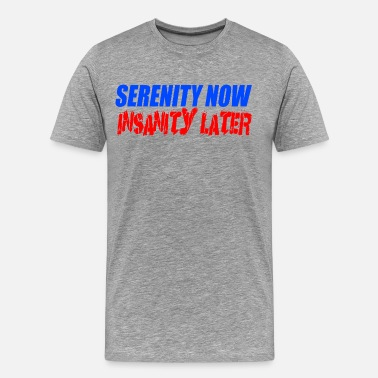 Youre Schmoopy Serenity Now Insanity Later - Seinfeld - Men's Premium T-Shirt