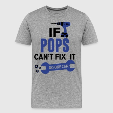 If Poppy Cant Fix It No One Can if pops cant fix it no one can - Men's Premium T-Shirt