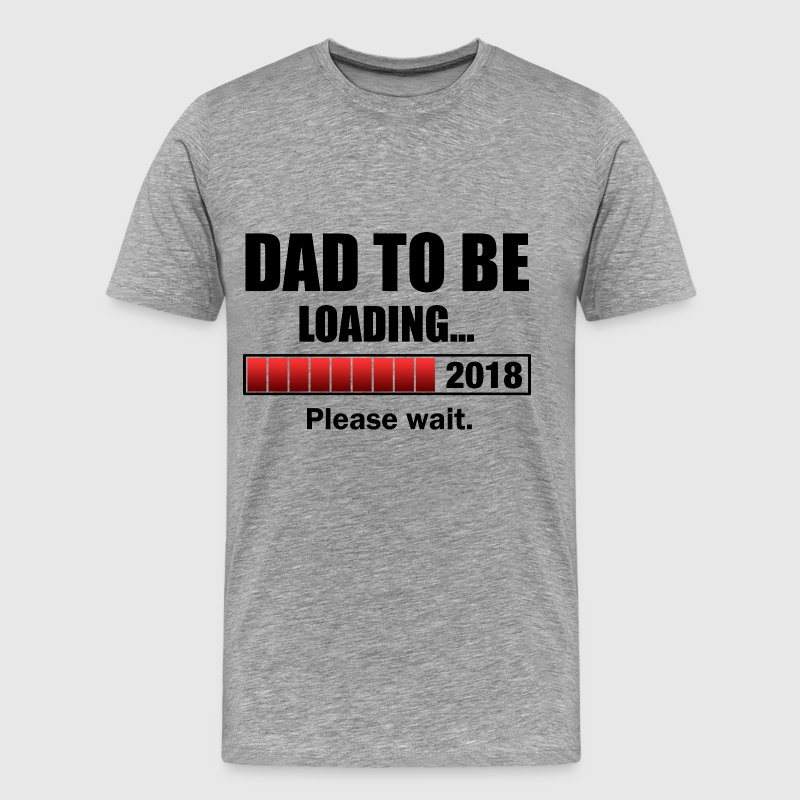 Dad To Be Loading 2018 - Men's Premium T-Shirt