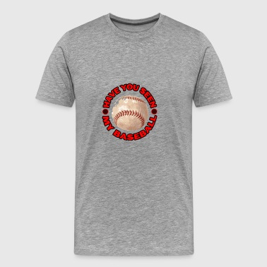 Have You Seen My Baseball? - Men's Premium T-Shirt