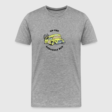 Struggle Bus - Men's Premium T-Shirt