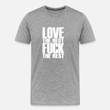 Fuck Rest love the best fuck the rest - Men's Premium T-Shirt