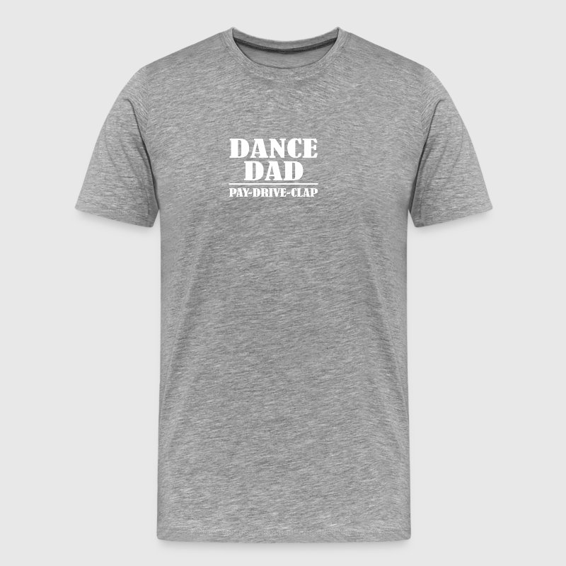 Dance Dad Pay Drive Clap Funny Dance Dad - Men's Premium T-Shirt