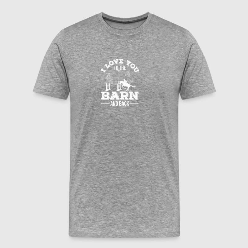 I Love You To The Barn Back Horse Riding - Men's Premium T-Shirt