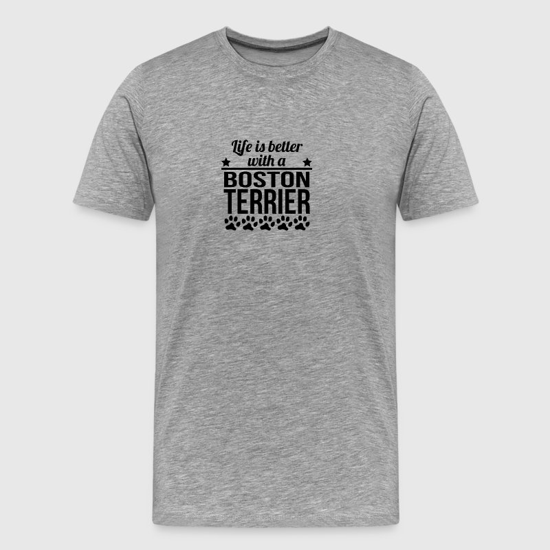 Life Is Better With A Boston Terrier - Men's Premium T-Shirt
