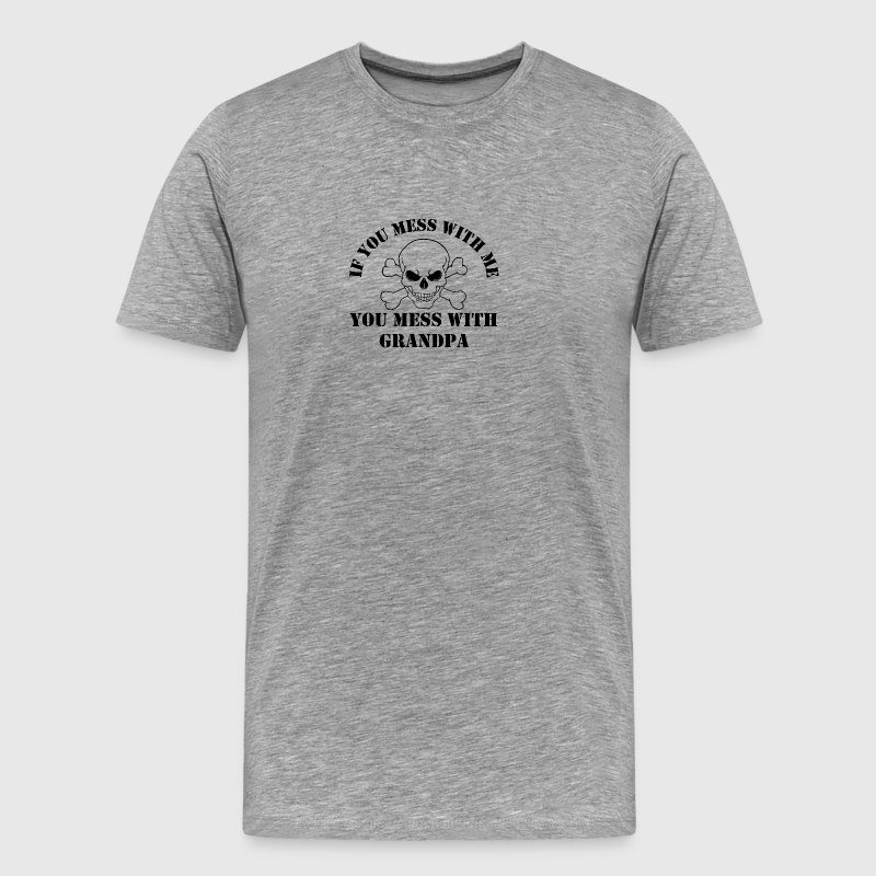 If You Mess With Me You Mess With Grandpa - Men's Premium T-Shirt