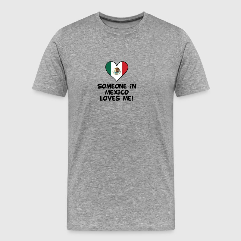 Someone In Mexico Loves Me - Men's Premium T-Shirt