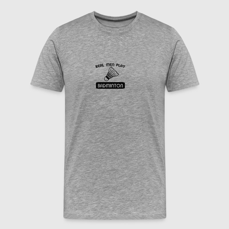 REAL MEN PLAY BADMINTON t-shirt design - Men's Premium T-Shirt