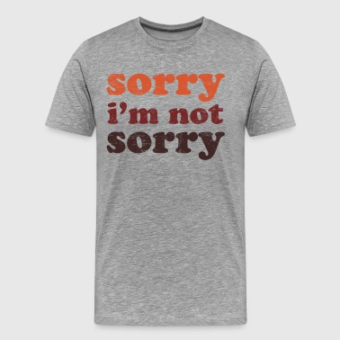 sorry im not sorry - Men's Premium T-Shirt