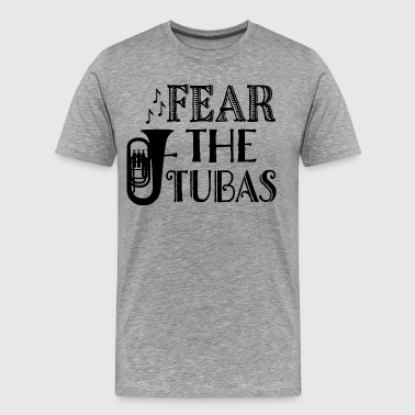 Gift Tuba Fear The Tubas Music Gift - Men's Premium T-Shirt