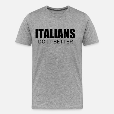 Italians Do It Better italians do it better - Men's Premium T-Shirt