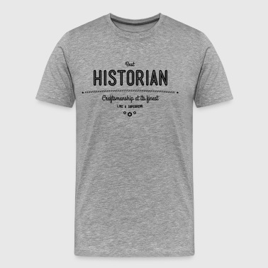 best historian - craftsmanship at its finest - Men's Premium T-Shirt