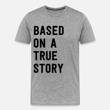 Based On True Story Based on a true story - Men's Premium T-Shirt