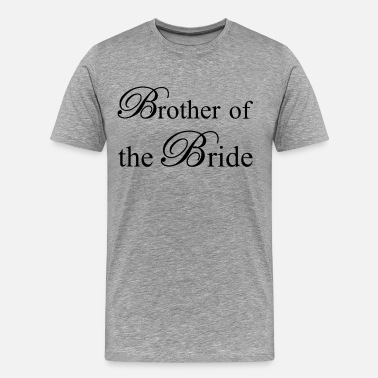 Brides Brother of the Bride - Men's Premium T-Shirt