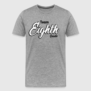 Teacher T-shirt - Team Eight Grade - 8th Grade - Men's Premium T-Shirt