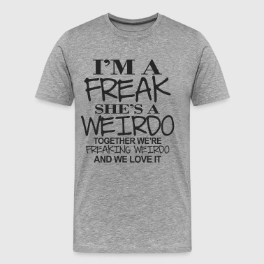 Freaking Weirdo - Men's Premium T-Shirt