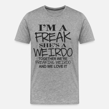 Weirdo Freaking Weirdo - Men's Premium T-Shirt
