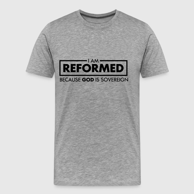 Reformed Because God is Sovereign - Men's Premium T-Shirt
