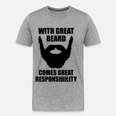 Responsibility With Great Beard Comes Great Responsibility - Men's Premium T-Shirt