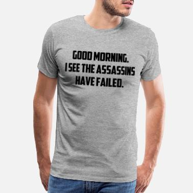 Good morning I see assassins have failed - Men's Premium T-Shirt