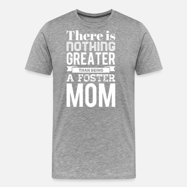 Foster Parents Being a Foster Mom is the Best - Men's Premium T-Shirt