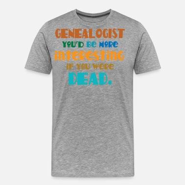 Genealogist Funny Genealogy Quote Men S T Shirt Spreadshirt