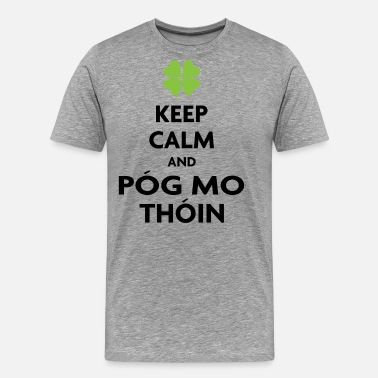 Irish Pog Mo Thoin KEEP CALM AND POG MO THOIN - Men's Premium T-Shirt