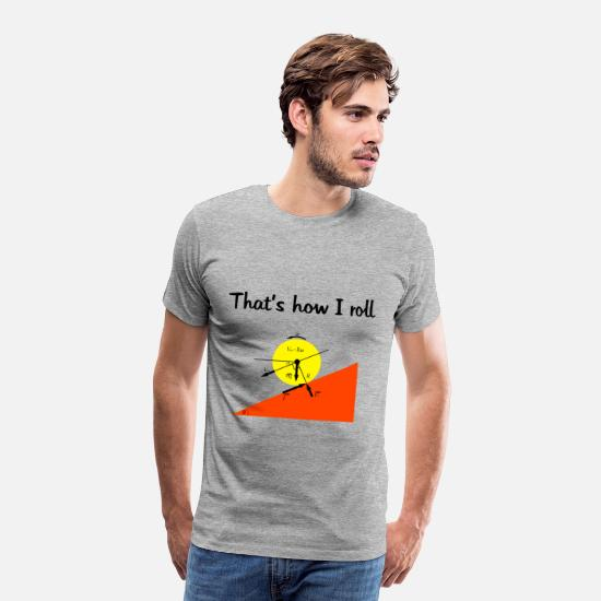 Geek T-Shirts - That's how I roll - Men's Premium T-Shirt heather gray
