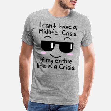 Hormone No midlife crisis, the whole life is a crisis - Men's Premium T-Shirt