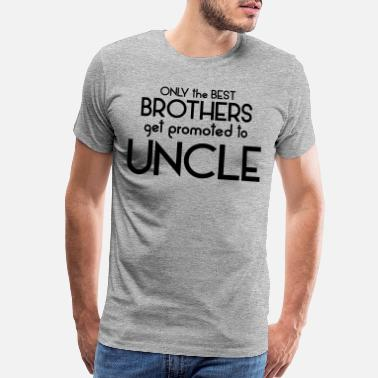 Uncle Best Brothers Get Promoted To Uncle - Men's Premium T-Shirt