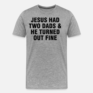 Lesbian Jokes Jesus had two Dads and he turned out fine - Men's Premium T-Shirt