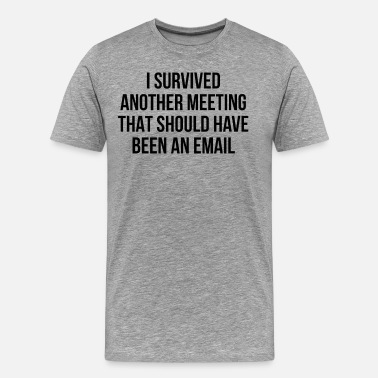 Survived I survived another meeting that should have been a - Men's Premium T-Shirt