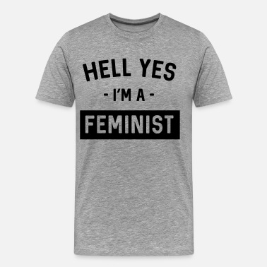 Hell Yes Hell Yes I'm a Feminist - Men's Premium T-Shirt