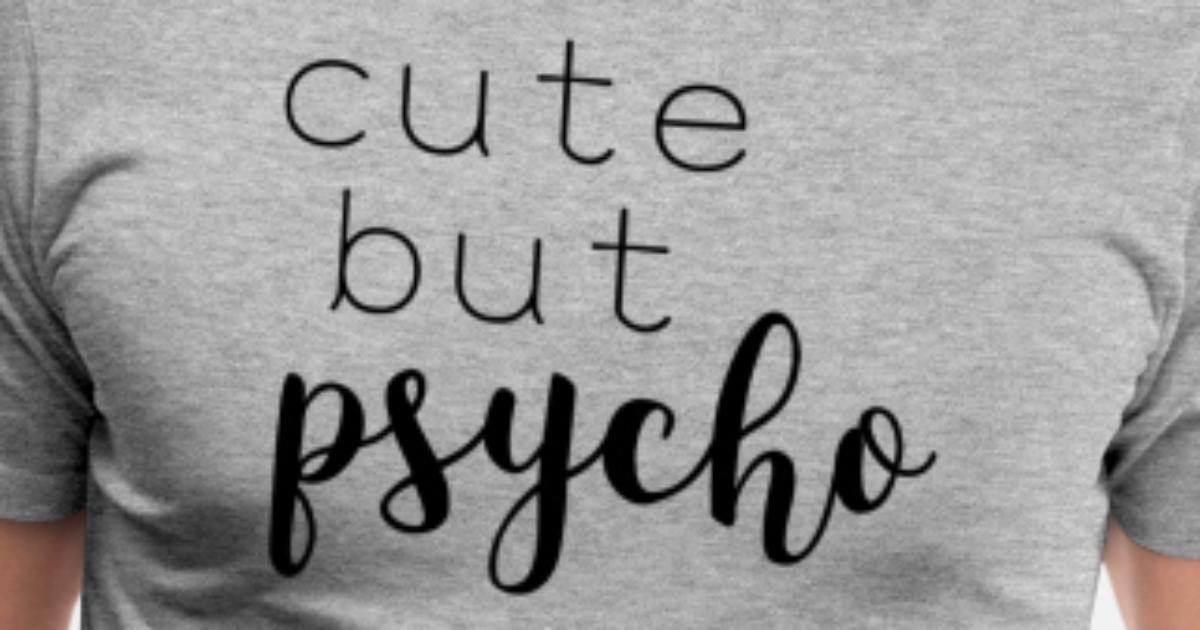 bc644cad Cute But Psycho Womens Shirt Funny Quotes Gift Wife Girlfriend Cute T Shirt  Men's Premium T-Shirt | Spreadshirt
