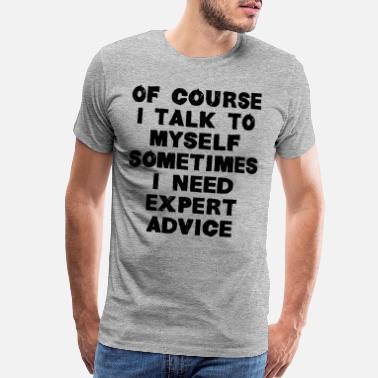 d8e87009a Cool Sometimes I Need Expert Advice - Men's Premium T-Shirt