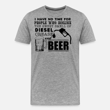 Diesel Mechanic Clothing Mechanic Smell Of Diesel Crease And Beer Shirt - Men's Premium T-Shirt