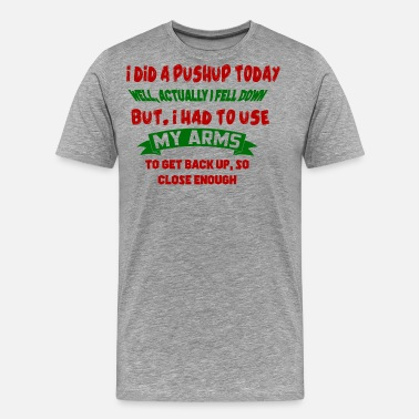 Pushup Funny I Did a Pushup Today! - Men's Premium T-Shirt