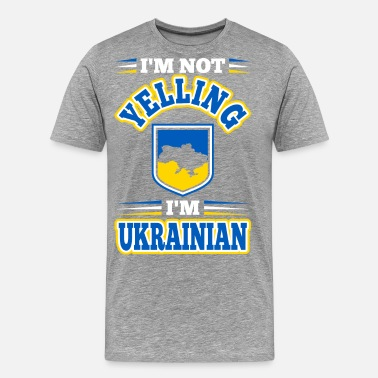 Ukrainian Girlfriend Im Not Yelling Im Ukrainian - Men's Premium T-Shirt