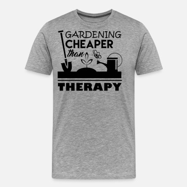 Gardening Cheaper Than Therapy Gardening Cheaper Than Therapy Shirt - Men's Premium T-Shirt