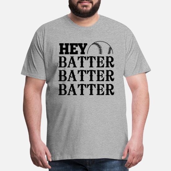 02997a5ab Hey Batter Batter Batter Men's Premium T-Shirt | Spreadshirt