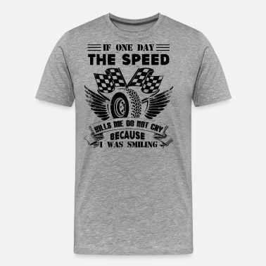 If One Day The Speed Kills If One Day The Speed Kills Shirt - Men's Premium T-Shirt